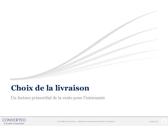 Choix de la livraisonUn facteur primordial de la vente pour l'internaute                         Livre Blanc Converteo – O...