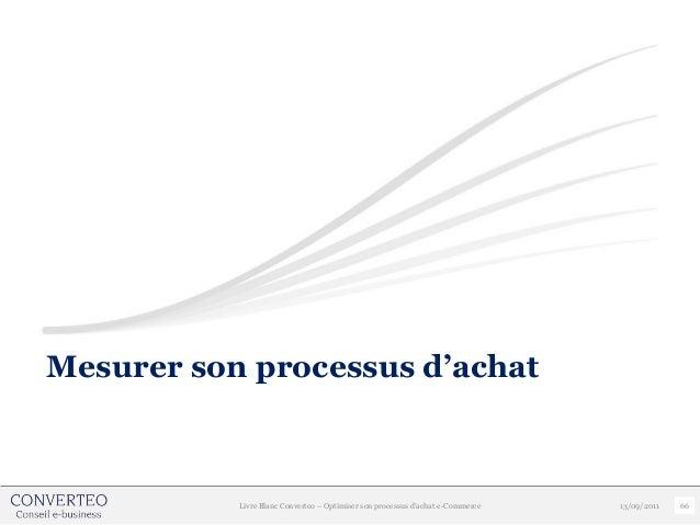 Mesurer son processus d'achat           Livre Blanc Converteo – Optimiser son processus d'achat e-Commerce   13/09/2011   66