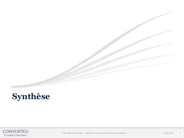 Synthèse           Livre Blanc Converteo – Optimiser son processus d'achat e-Commerce   13/09/2011   76