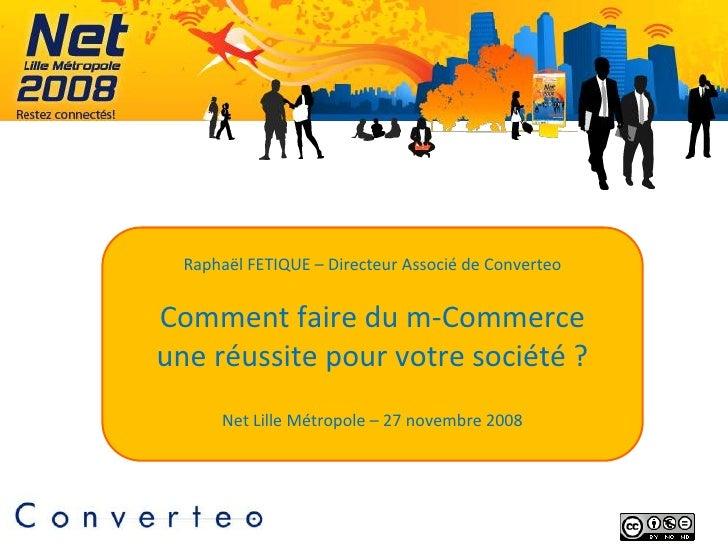 Raphaël FETIQUE – Directeur Associé de Converteo   Comment faire du m-Commerce une réussite pour votre société ?       Net...