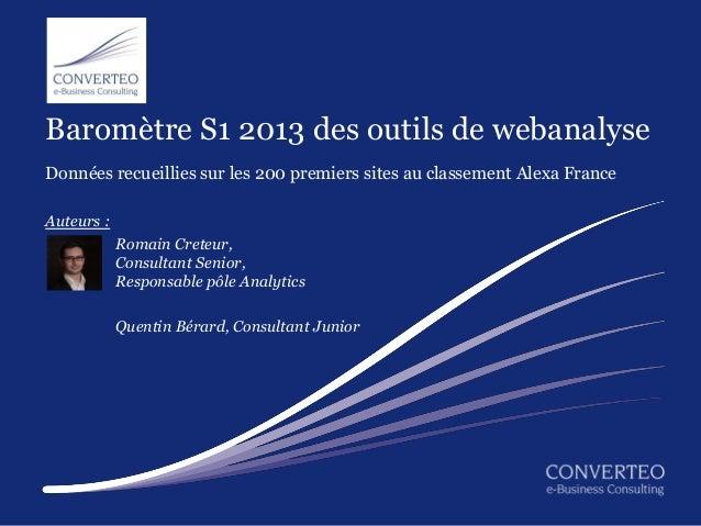 Baromètre S1 2013 des outils de webanalyseDonnées recueillies sur les 200 premiers sites au classement Alexa FranceAuteurs...