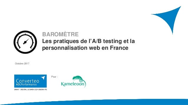 Pour : Octobre 2017 BAROMÈTRE Les pratiques de l'A/B testing et la personnalisation web en France