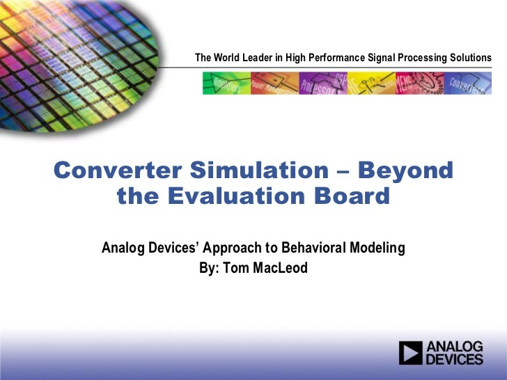 The World Leader in High Performance Signal Processing SolutionsConverter Simulation – Beyond    the Evaluation Board   An...