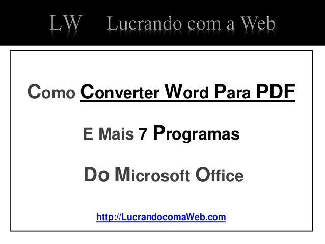 Como Converter Word Para PDF E Mais 7 Programas Do Microsoft Office http://LucrandocomaWeb.com