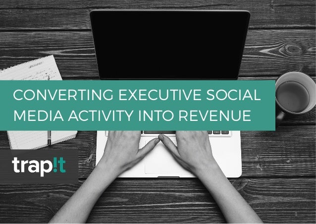 1	    CONVERTING EXECUTIVE SOCIAL MEDIA ACTIVITY INTO REVENUE