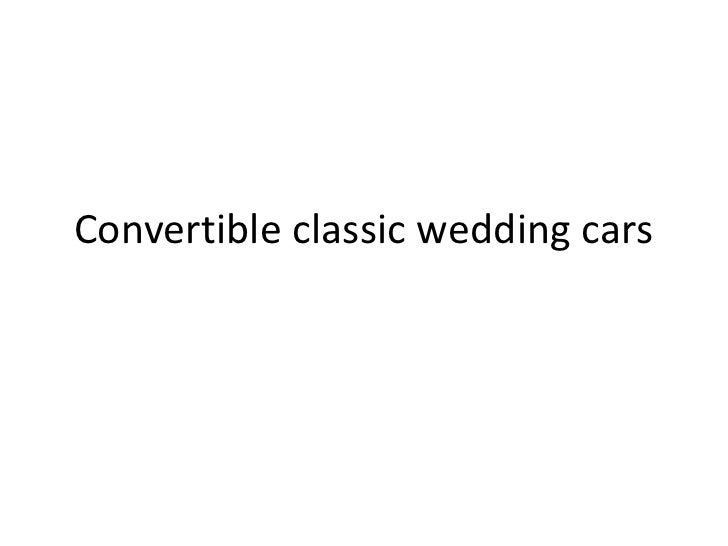 Convertible classic wedding cars<br />