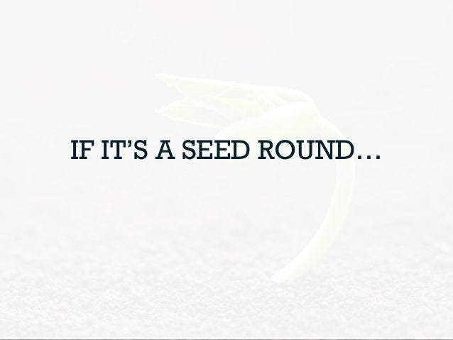 IF IT'S A SEED ROUND…
