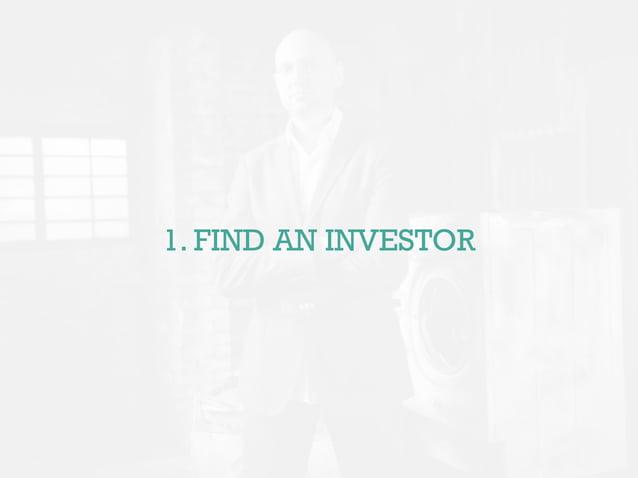 1. FIND AN INVESTOR
