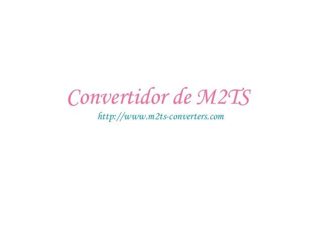 Convertidor de M2TS http://www.m2ts-converters.com