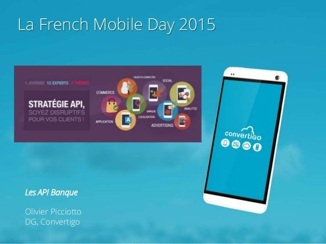 La French Mobile Day 2015 Les API Banque Olivier Picciotto DG, Convertigo