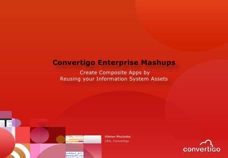 Convertigo Enterprise Mashups        Create Composite Apps by Reusing your Information System Assets                Olivie...