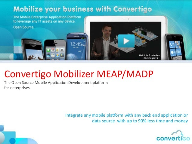 Convertigo Mobilizer MEAP/MADPThe Open Source Mobile Application Development platformfor enterprises                      ...