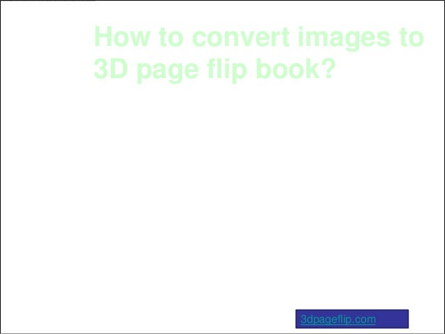 How to convert images to3D page flip book?               3dpageflip.com