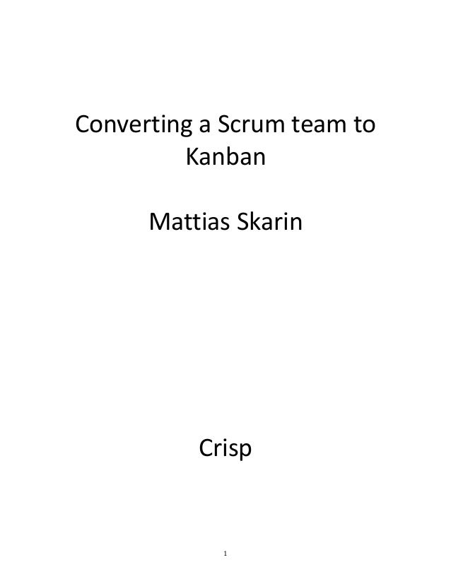 1                  Converting  a  Scrum  team  to   Kanban      Mattias  Skarin        ...