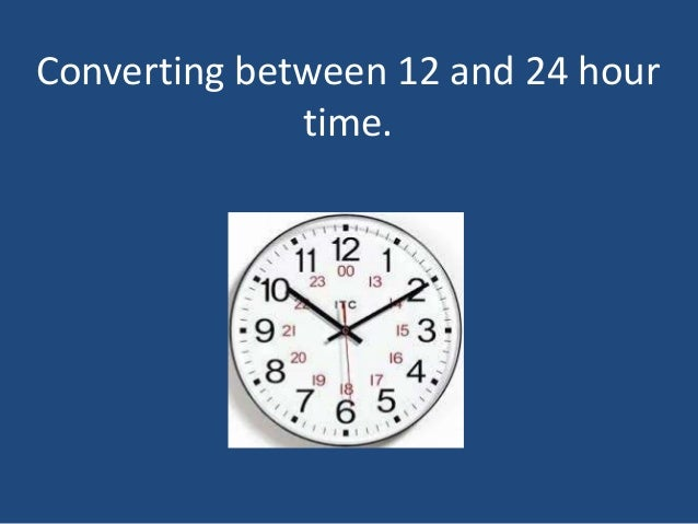 Converting between 12 and 24 hour time. .