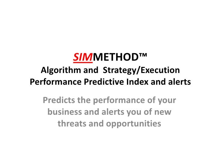 SIMMETHOD™  Algorithm and Strategy/ExecutionPerformance Predictive Index and alerts   Predicts the performance of your    ...
