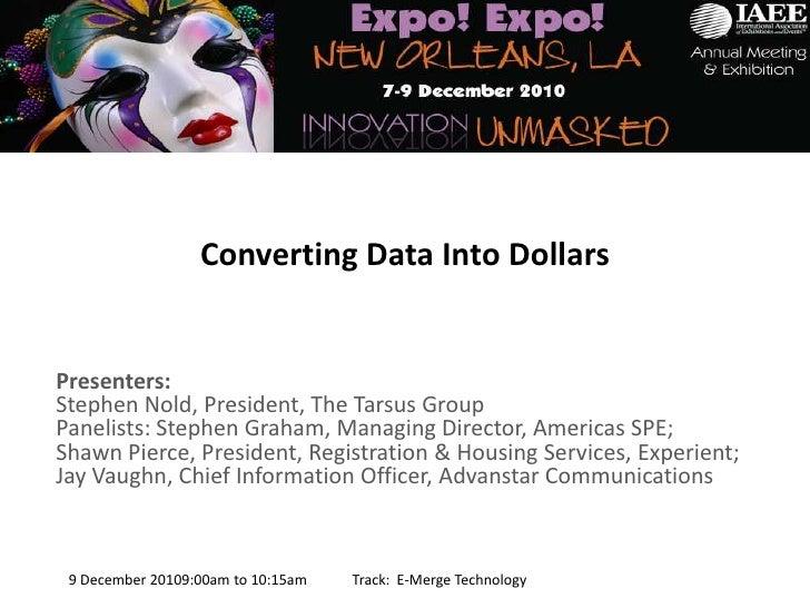 Converting Data Into Dollars<br />Presenters:  Stephen Nold, President, The Tarsus Group Panelists: Stephen Graham, Managi...
