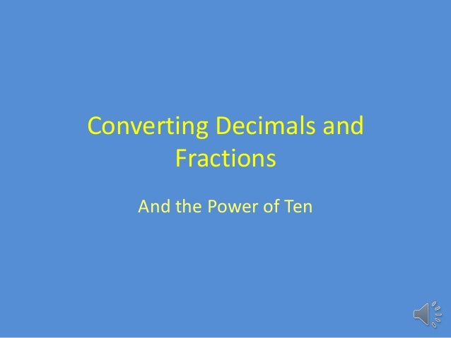 Converting Decimals and       Fractions    And the Power of Ten
