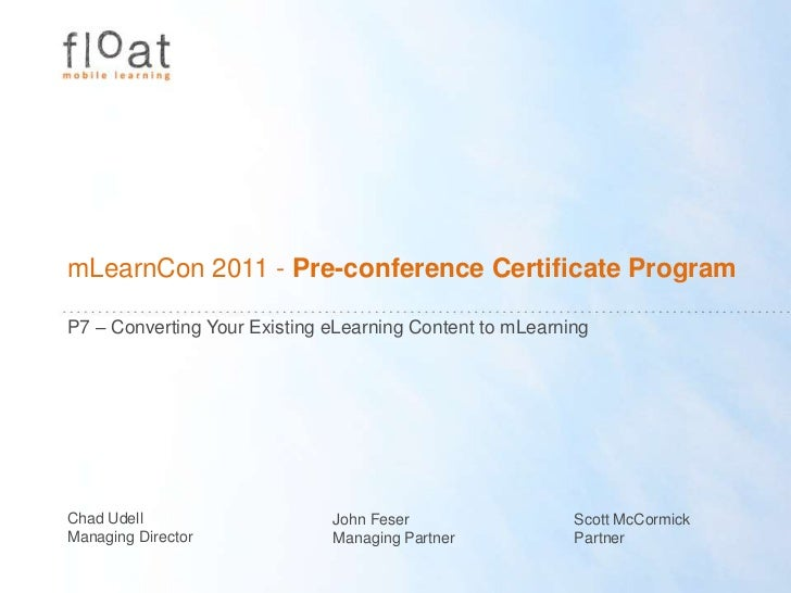 mLearnCon 2011 - Pre-conference Certificate Program<br />P7 – Converting Your Existing eLearning Content to mLearning<br /...