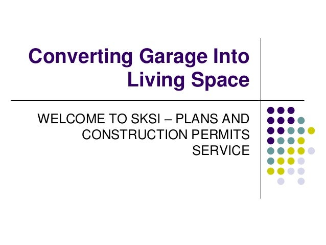 Converting Garage Into Living Space WELCOME TO SKSI – PLANS AND CONSTRUCTION PERMITS SERVICE