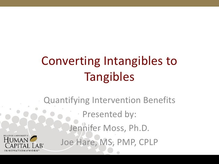 Converting Intangibles to Tangibles<br />Quantifying Intervention Benefits<br />Presented by:<br />Jennifer Moss, Ph.D.<br...