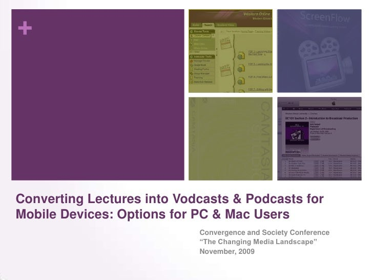 Converting Lectures into Vodcasts & Podcasts for Mobile Devices: Options for PC & Mac Users<br />Convergence and Society C...