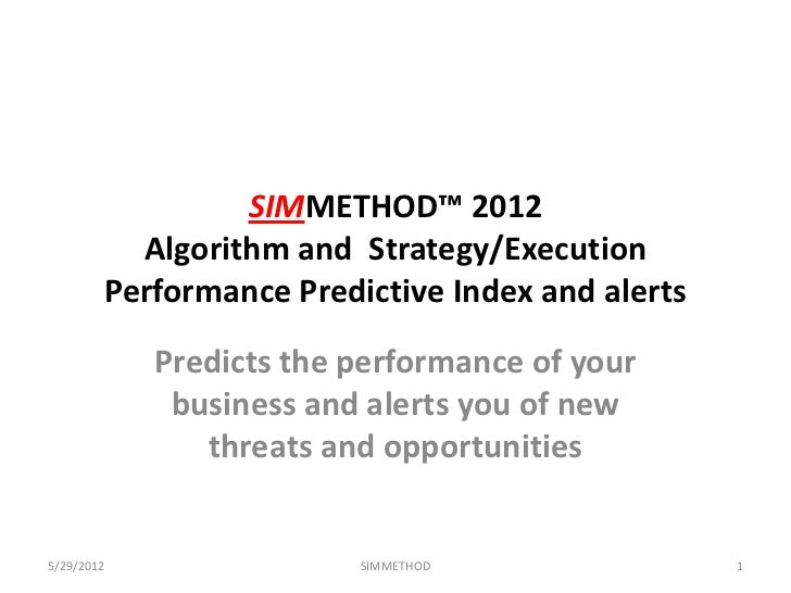 SIMMETHOD™ 2012          Algorithm and Strategy/Execution        Performance Predictive Index and alerts            Predic...