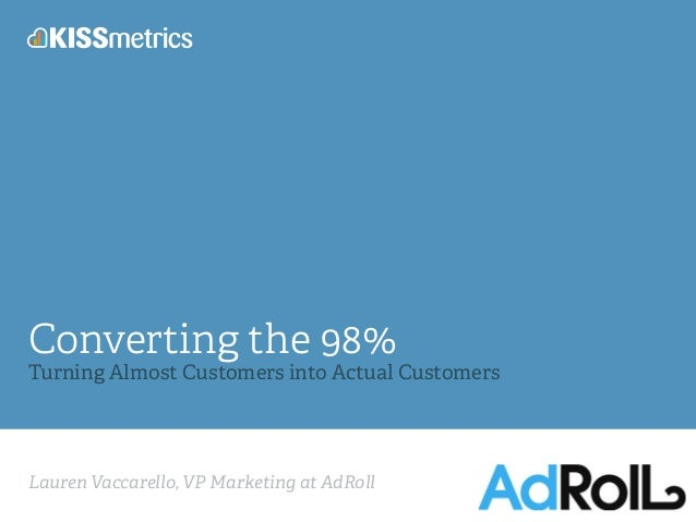 Lauren Vaccarello, VP Marketing at AdRoll Converting the 98% Turning Almost Customers into Actual Customers