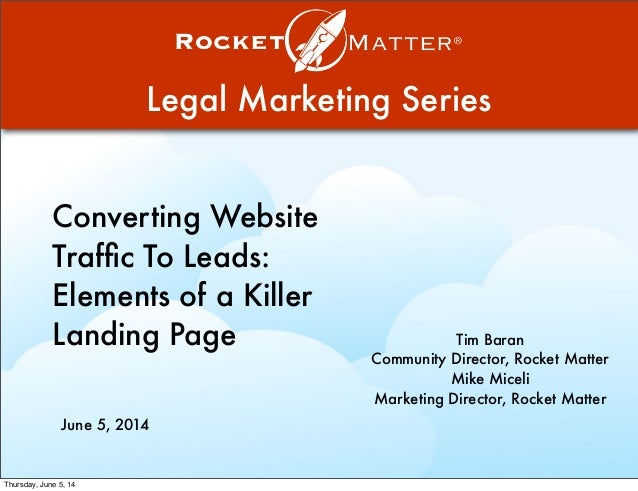 Legal Marketing Series Converting Website Traffic To Leads: Elements of a Killer Landing Page Tim Baran Community Director,...