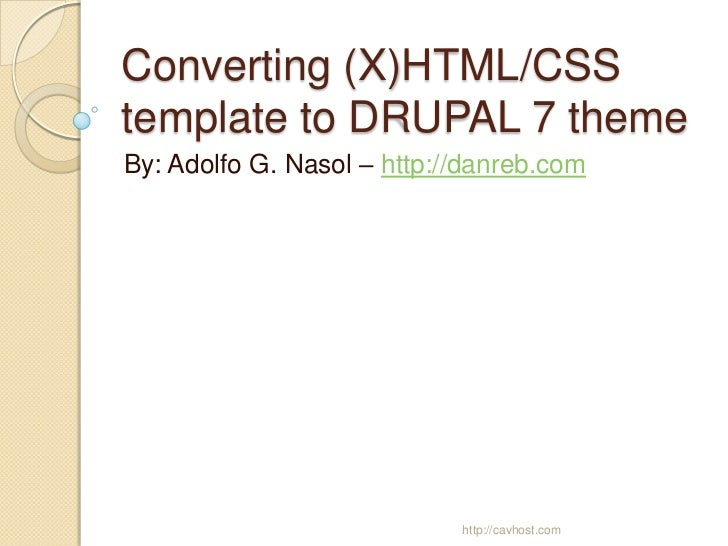 Converting (X)HTML/CSStemplate to DRUPAL 7 themeBy: Adolfo G. Nasol – http://danreb.com                            http://...