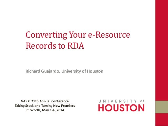 Converting Your e-Resource Records to RDA Richard Guajardo, University of Houston NASIG 29th Annual Conference Taking Stoc...