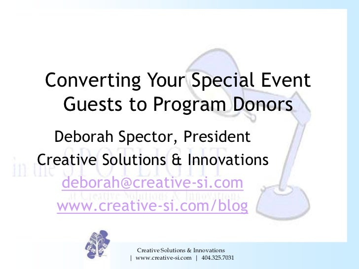 Converting Your Special Event   Guests to Program Donors  Deborah Spector, PresidentCreative Solutions & Innovations   deb...