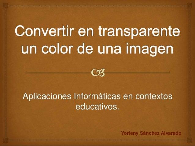 Aplicaciones Informáticas en contextos educativos. Yorleny Sánchez Alvarado