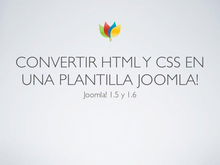 CONVERTIR HTML Y CSS EN UNA PLANTILLA JOOMLA!        Joomla! 1.5 y 1.6