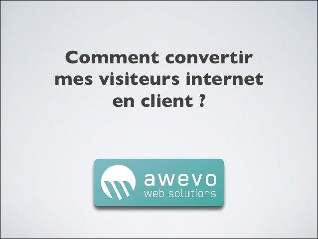 Comment convertirmes visiteurs interneten client ?