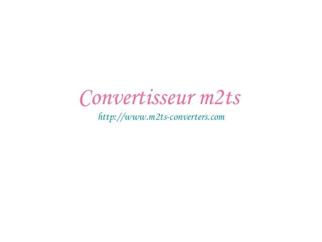 Convertisseur m2ts http://www.m2ts-converters.com