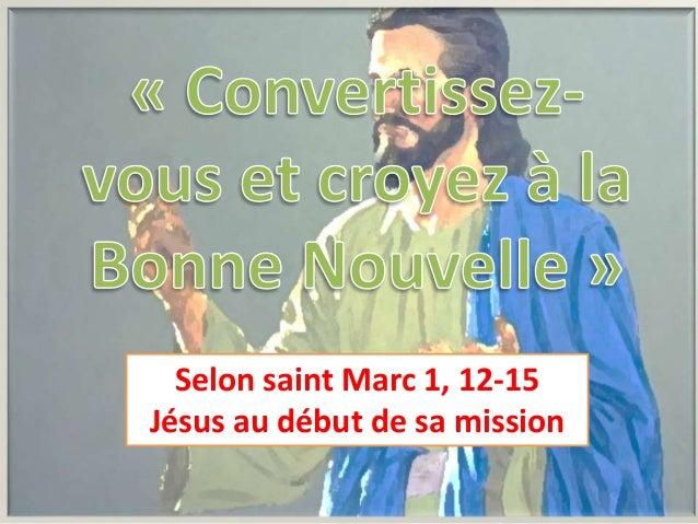 Selon saint Marc 1, 12-15 Jésus au début de sa mission
