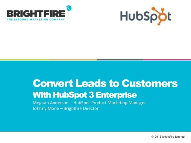 Convert Leads to CustomersWith HubSpot 3 EnterpriseMeghan Anderson - HubSpot Product Marketing ManagerJohnny Mone – Bright...