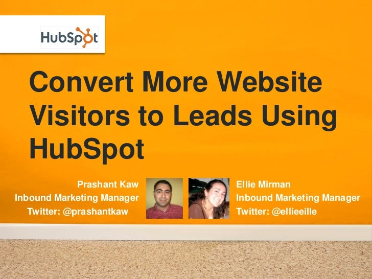 Convert More Website   Visitors to Leads Using   HubSpot               Prashant Kaw   Ellie Mirman Inbound Marketing Manag...