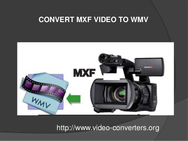 CONVERT MXF VIDEO TO WMV http://www.video-converters.org