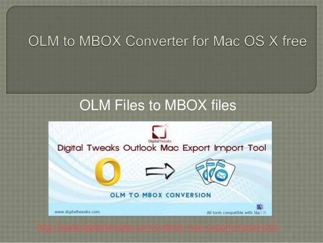 OLM Files to MBOX files http://www.digitaltweaks.com/outlook-mac-export-import-tool/