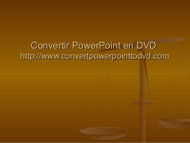 Convertir PowerPoint en DVDConvertir PowerPoint en DVD http://www.convertpowerpointtodvd.comhttp://www.convertpowerpointto...