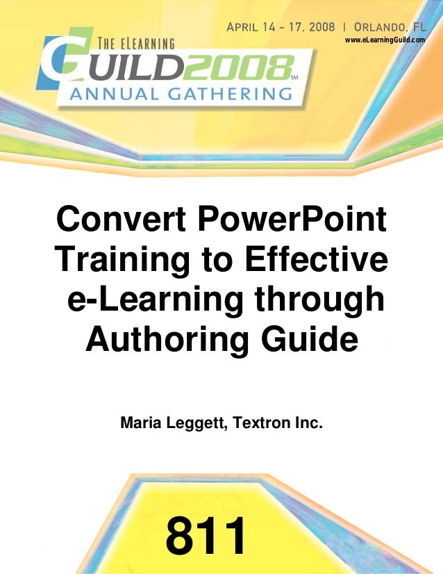 www.eLearningGuild.comConvert PowerPointTraining to Effective e-Learning through  Authoring Guide    Maria Leggett, Textro...