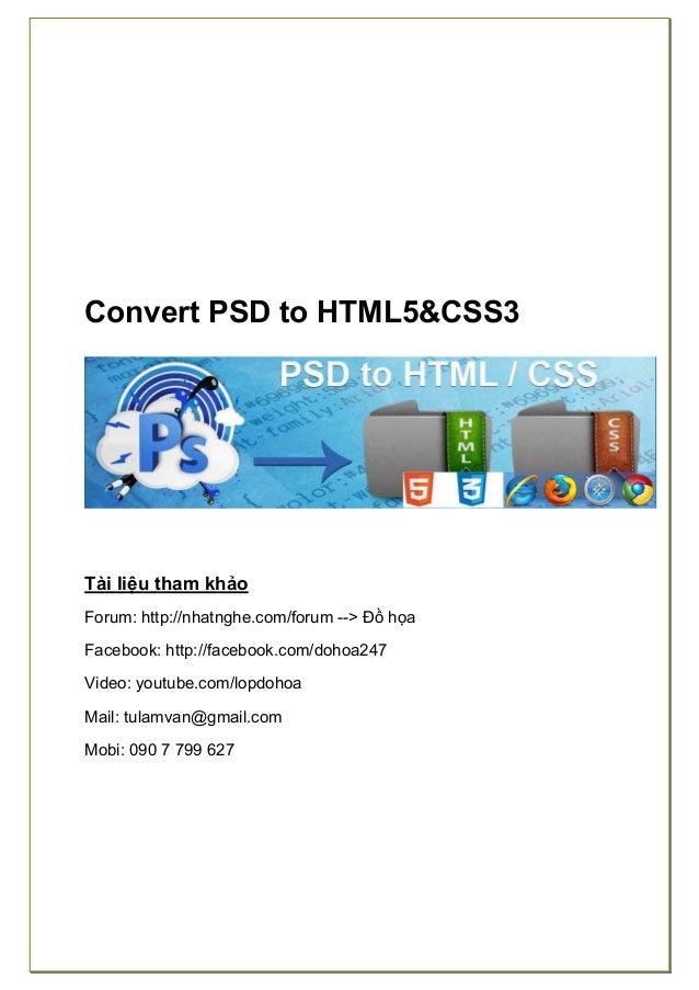 Convert PSD to HTML5&CSS3 Tài liệu tham khảo Forum: http://nhatnghe.com/forum --> Đồ họa Facebook: http://facebook.com/doh...