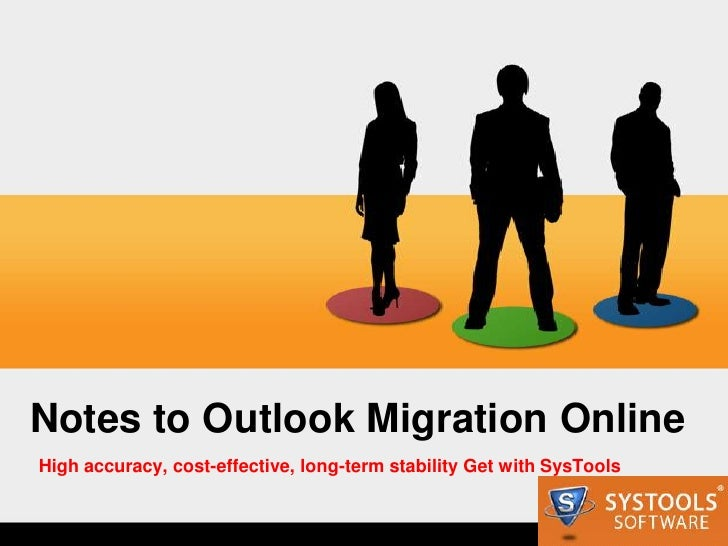 Notes to Outlook Migration OnlineHigh accuracy, cost-effective, long-term stability Get with SysTools