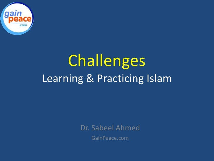 ChallengesLearning & Practicing Islam<br />Dr. Sabeel Ahmed<br />GainPeace.com<br />