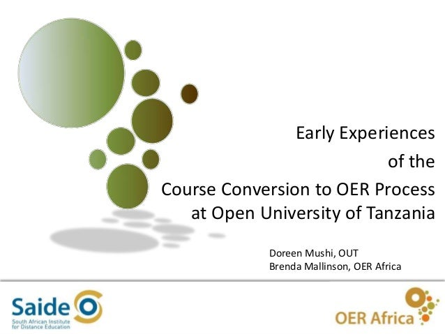 1 Early Experiences of the Course Conversion to OER Process at Open University of Tanzania Doreen Mushi, OUT Brenda Mallin...