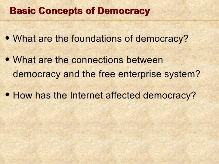 Basic Concepts of Democracy• What are the foundations of democracy?• What are the connections between democracy and the fr...