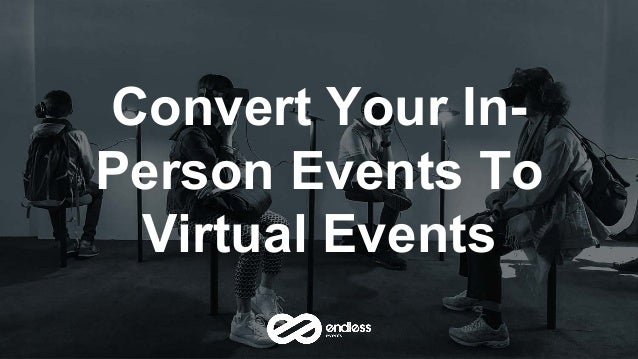 Convert Your In- Person Events To Virtual Events