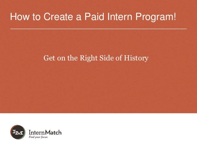How to Create a Paid Intern Program!Get on the Right Side of History